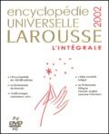Larousse - Encyclopédie universelle Larousse 2002. - L'intégrale, DVD-ROM.