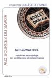 Nathan Wachtel - Histoire et anthropologie des sociétés méso et sud américaines. 1 CD audio