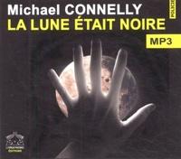 Michael Connelly - La lune était noire. 1 CD audio MP3