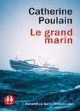 Le Grand Marin / Catherine Poulain | Poulain, Catherine. Auteur
