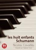 Nicolas Cavaillès - Les huit enfants de Schumann.