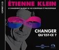 Etienne Klein - Changer qu'est-ce ? - Le changement du point de vue scientifique et philosophique. 2 CD audio