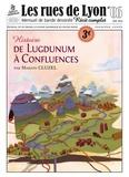 Marion Cluzel - Les rues de Lyon N° 6 : De Lugdunum à Confluences.