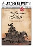 Jean-Philippe Travard et Arnaud de Viviès - Les rues de Lyon N° 64 : La fontaine Bartholdi - Histoire.