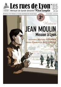 Mathieu Rebière et Charlotte Rousselle - Les rues de Lyon N° 66 : Jean Moulin - Mission à Lyon.