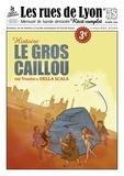 Veronica Della Scalla - Les rues de Lyon N° 58 : Le gros caillou - Histoire.
