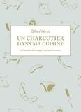 Gilles Verot - Un charcutier dans ma cuisine - Le bonheur de manger vrai en 60 recettes.