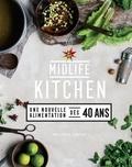 Mimi Spencer et Sam Rice - Midlife Kitchen - Une nouvelle alimentation dès 40 ans.
