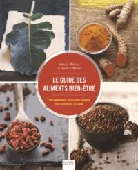 Isabelle Boffelli et Isabelle Bruno - Le guide des aliments bien-être - 100 ingrédients et recettes inédites pour préserver sa santé.