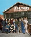 Xavier Vigna - Les ouvriers - Dans la France des usines et des ateliers.