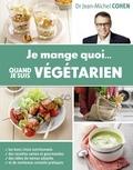 Jean-Michel Cohen - Je mange quoi... quand je suis végétarien.
