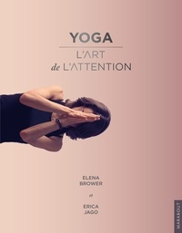 Elena Brower et Erica Jago - Yoga - L'art de l'attention.
