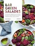 Therese Elgquist - Bar Green Salades - Des associations végétales aussi nourrissantes que saines, à base de produits frais, dans une multitude de couleurs, saveurs et textures.