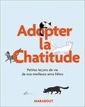 Alison Davies et Marion Lindsay - Adoptez la Chat'itude - Petites leçons de vie de nos meilleurs amis félins.
