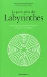 Angus Hyland et Kendra Wilson - Le petit atlas des labyrinthes - Un ouvrage distrayant pour les explorer et réussir à s'en échapper.