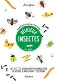 Fern Green - Délicieux insectes - La bible - Plus de 65 recettes  pour faire le plein d'énergie.