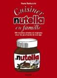 Paola Balducchi - Cuisiner nutella en famille - 300 recettes simples et originales pour les gourmands de tout âge.