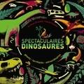 Steve Brusatte et Daniel Chester - Spectaculaires dinosaures - Géants, terrifiants, extraordinaires.