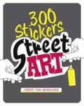 YeeHaa! et Charlotte Legris - 300 stickers street art - Créez vos messages.