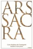 Rolf Toman - Ars sacra - L'art chrétien de l'Antiquité tardive à nos jours.