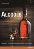 André Dominé - Alcools, le grand livre des liqueurs et des spiritueux.