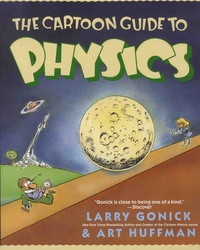 Larry Gonick et Art Huffman - The Cartoon Guide to Physics.