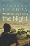 Yasmina Khadra - What the Day Owes the Night.