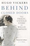 Hugo Vickers - Behind Closed Doors - The Tragic Untold Story of Wallis Simpson.
