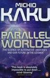 Michio Kaku - Parallel Worlds - The Science of Alternative Universes and our Future in the Cosmos.