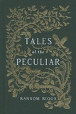Ransom Riggs - Tales of the Peculiar.