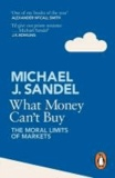 Michael Sandel - What Money Can't Buy - The Moral Limits of Markets.