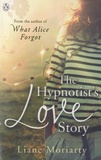 Liane Moriarty - The Hypnotist's Love Story.