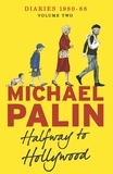 Michael Palin - Halfway To Hollywood - Diaries 1980-1988 (Volume Two).
