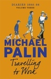 Michael Palin - Travelling to Work - Diaries 1988–1998.