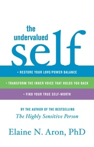Elaine N. Aron - The Undervalued Self - Restore Your Love/Power Balance, Transform the Inner Voice That Holds You Back, and Find Your True Self-Worth.