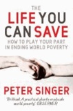 Peter Singer - The Life You Can Save - How to Play Your Part in Ending World Poverty.
