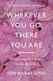 Jon Kabat-Zinn - Wherever You Go, There You are.