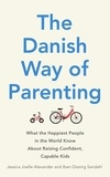 Jessica Joelle Alexander et Iben Dissing Sandahl - The Danish Way of Parenting - What the Happiest People in the World Know About Raising Confident, Capable Kids.