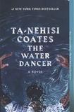 Ta-Nehisi Coates - The Water Dancer - A Novel.
