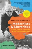 Martin Gayford - Modernists & Mavericks - Bacon, Freud, Hockney and the london painters.