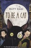 To Be a Cat / Matt Haig | Haig, Matt