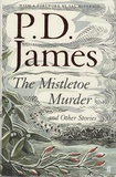 P. D. James - The Mistletoe Murder and Other Stories.