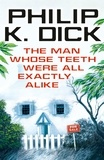 Philip K. Dick - The Man Whose Teeth Were All Exactly Alike.