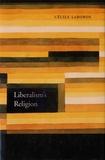 Cécile Laborde - Liberalism's Religion.