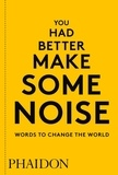 Phaidon - You had better make some noise - Words to change the world.