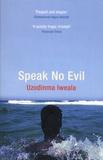 Uzodinma Iweala - Speak no Evil.