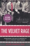 Alan Downs - The Velvet Rage : Overcoming the Pain of Growing Up Gay in a Straight Man's World.