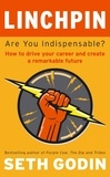 Seth Godin - Linchpin - Are You Indispensable? How to drive your career and create a remarkable future.