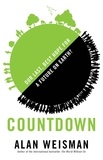 Alan Weisman - Countdown - Our Last, Best Hope for a Future on Earth?.