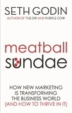 Seth Godin - Meatball Sundae - How new marketing is transforming the business world (and how to thrive in it).